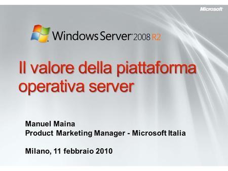 Manuel Maina Product Marketing Manager - Microsoft Italia Milano, 11 febbraio 2010.