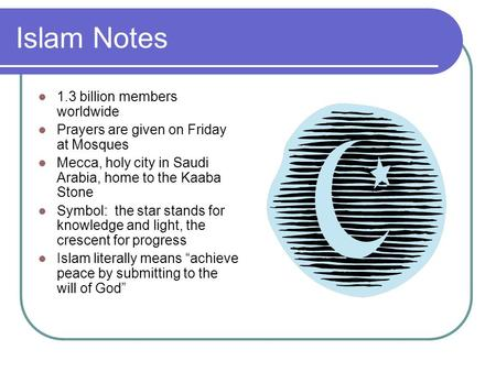 Islam Notes 1.3 billion members worldwide Prayers are given on Friday at Mosques Mecca, holy city in Saudi Arabia, home to the Kaaba Stone Symbol: the.