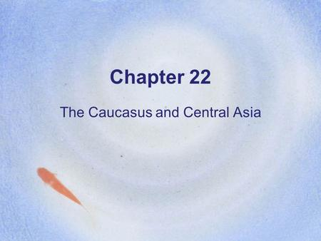 The Caucasus and Central Asia