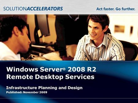 Windows Server ® 2008 R2 Remote Desktop Services Infrastructure Planning and Design Published: November 2009.