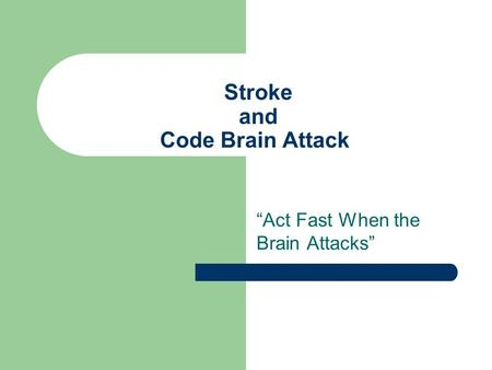 "Stroke and Code Brain Attack ""Act Fast When the Brain Attacks"""