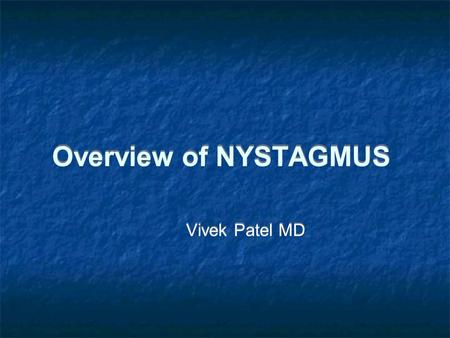 Overview of NYSTAGMUS Vivek Patel MD. OBJECTIVES Definition, description Neuroanatomical basis Instrinsic localizing value Representative cases Definition,