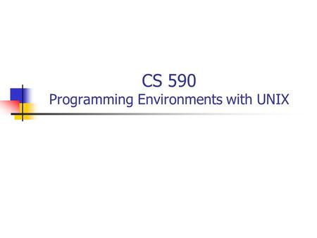 CS 590 Programming Environments with UNIX. Computer Lab Account www.cs.uah.edu/account www.cs.uah.edu/account Course Homepage www.cs.uah.edu/~kkeen/CS590.