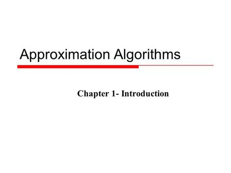 Approximation Algorithms Chapter 1- Introduction.