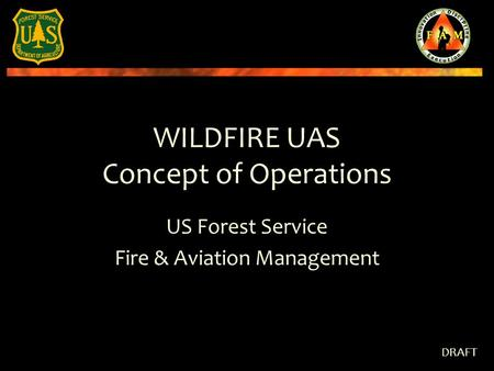 WILDFIRE UAS Concept of Operations US Forest Service Fire & Aviation Management DRAFT.
