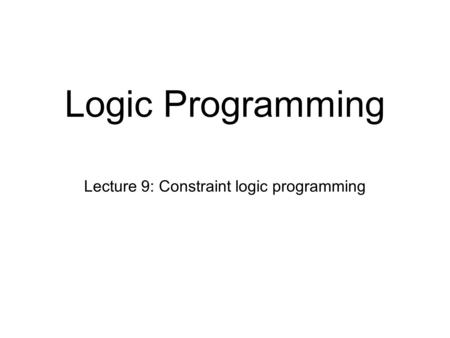Lecture 9: Constraint logic programming