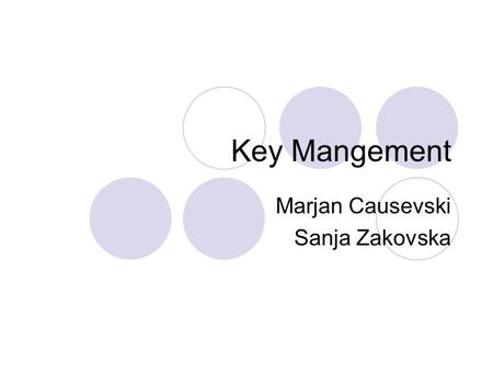 Key Mangement Marjan Causevski Sanja Zakovska. Contents Introduction Key Management Improving Key Management End-To-End Scheme Vspace Scheme Conclusion.