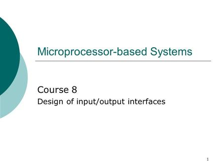 1 Microprocessor-based Systems Course 8 Design of input/output interfaces.