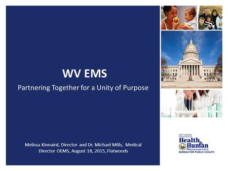WV EMS Partnering Together for a Unity of Purpose Melissa Kinnaird, Director and Dr. Michael Mills, Medical Director OEMS, August 18, 2015, Flatwoods.