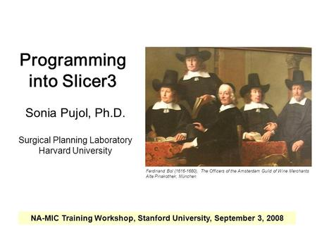 Programming into Slicer3. Sonia Pujol, Ph.D., Harvard Medical School -1- National Alliance for Medical Image Computing Programming into Slicer3 Sonia Pujol,