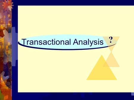 Transactional Analysis ?. What is Transactional Analysis ?  A theory of personality as well as a systematic psychotherapy for personal growth and personal.
