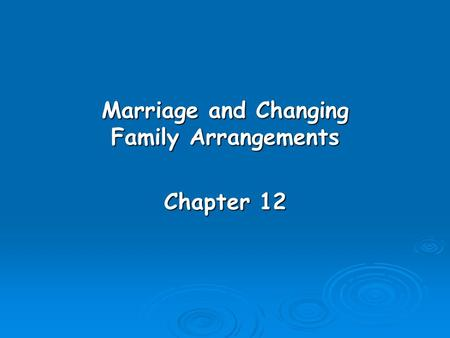 Marriage and Changing Family Arrangements Chapter 12.