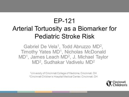 EP-121 Arterial Tortuosity as a Biomarker for Pediatric Stroke Risk Gabriel De Vela 1, Todd Abruzzo MD 2, Timothy Yates MD 1, Nicholas McDonald MD 1, James.