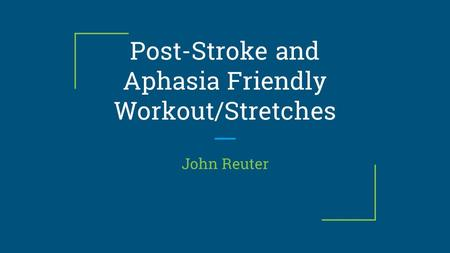 Post-Stroke and Aphasia Friendly Workout/Stretches John Reuter.