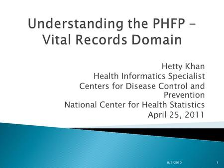 Understanding the PHFP - Vital Records Domain Hetty Khan Health Informatics Specialist Centers for Disease Control and Prevention National Center for Health.