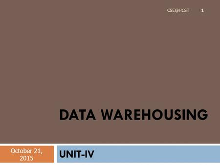 DATA WAREHOUSING UNIT-IV October 21, 2015 1.