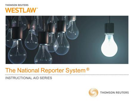 The National Reporter System ® INSTRUCTIONAL AID SERIES.