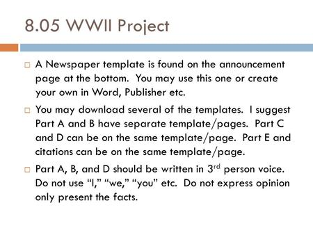 8.05 WWII Project  A Newspaper template is found on the announcement page at the bottom. You may use this one or create your own in Word, Publisher etc.