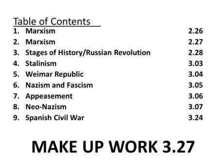 Table of Contents 1.Marxism 2.26 2.Marxism2.27 3.Stages of History/Russian Revolution2.28 4.Stalinism3.03 5.Weimar Republic3.04 6.Nazism and Fascism3.05.