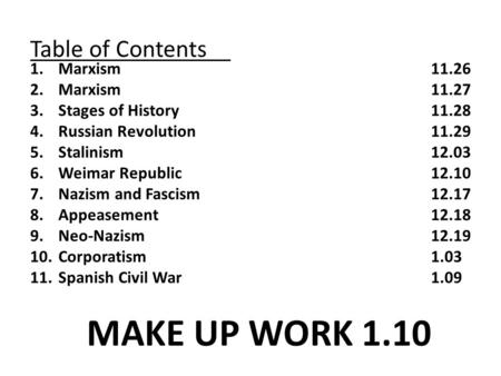 Table of Contents 1.Marxism 11.26 2.Marxism11.27 3.Stages of History 11.28 4.Russian Revolution11.29 5.Stalinism12.03 6.Weimar Republic12.10 7.Nazism and.