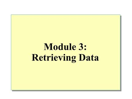 Module 3: Retrieving Data. Overview Retrieving Data by Using the SELECT Statement Filtering Data Formatting Result Sets How Queries Are Processed Performance.