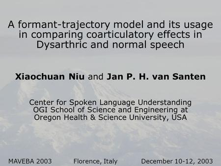 A formant-trajectory model and its usage in comparing coarticulatory effects in Dysarthric and normal speech Xiaochuan Niu and Jan P. H. van Santen Center.