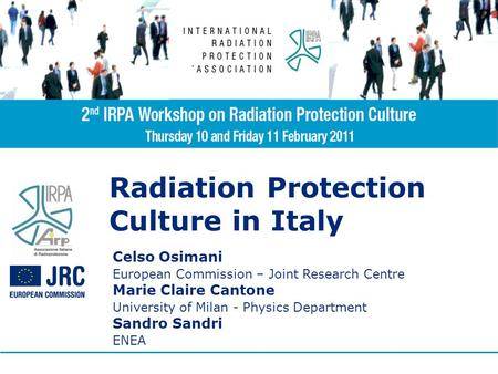 Radiation Protection Culture in Italy Celso Osimani European Commission – Joint Research Centre Marie Claire Cantone University of Milan - Physics Department.