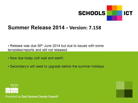 Summer Release 2014 - Version: 7.158 Release was due 30 th June 2014 but due to issues with some templates/reports and still not released. Now due today.