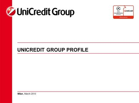 UNICREDIT GROUP PROFILE Milan, March 2010. UNICREDIT HAS SYSTEMATICALLY OPTED FOR BREAKTHROUGHS, ENABLING IT TO ACHIEVE EXCELLENT RESULTS … Selective.