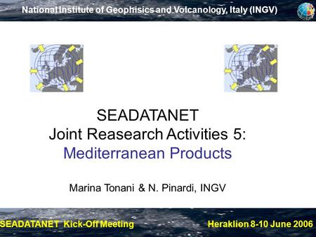 SEADATANET Kick-Off Meeting Heraklion 8-10 June 2006 National Institute of Geophisics and Volcanology, Italy (INGV) SEADATANET Joint Reasearch Activities.