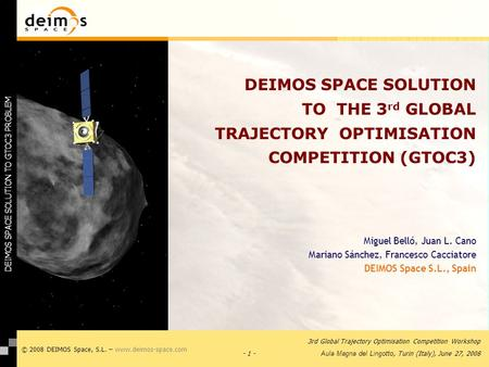- 1 - 3rd Global Trajectory Optimisation Competition Workshop Aula Magna del Lingotto, Turin (Italy), June 27, 2008 © 2008 DEIMOS Space, S.L. – www.deimos-space.com.