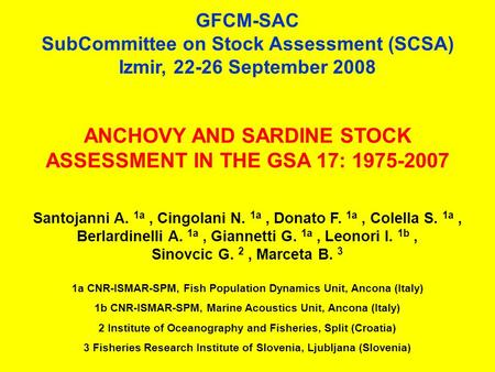 GFCM-SAC SubCommittee on Stock Assessment (SCSA) Izmir, 22-26 September 2008 ANCHOVY AND SARDINE STOCK ASSESSMENT IN THE GSA 17: 1975-2007 Santojanni A.
