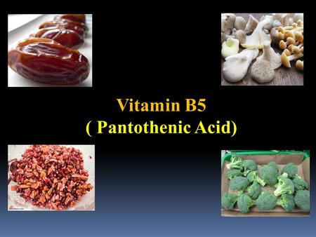 <strong>Vitamin</strong> B5 ( Pantothenic Acid). <strong>Vitamin</strong> B5 ( Pantothenic Acid)  It is a peptide composed of D-Pantoic acid and β- Alanine and is found as calcium salt.
