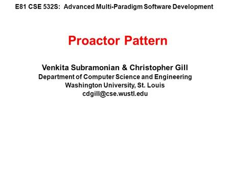 E81 CSE 532S: Advanced Multi-Paradigm Software Development Venkita Subramonian & Christopher Gill Department of Computer Science and Engineering Washington.