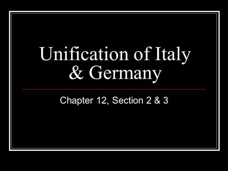 Unification of Italy & Germany Chapter 12, Section 2 & 3.