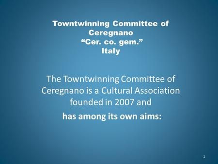 "Towntwinning Committee of Ceregnano ""Cer. co. gem."" Italy The Towntwinning Committee of Ceregnano is a Cultural Association founded in 2007 and has among."