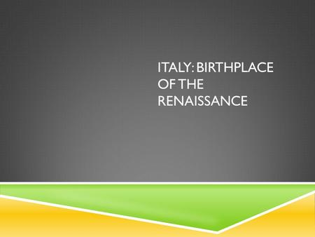 ITALY: BIRTHPLACE OF THE RENAISSANCE. KEY TERMS  Renaisssance  Humanism  Secular  Patron  Perspective  Vernacular.