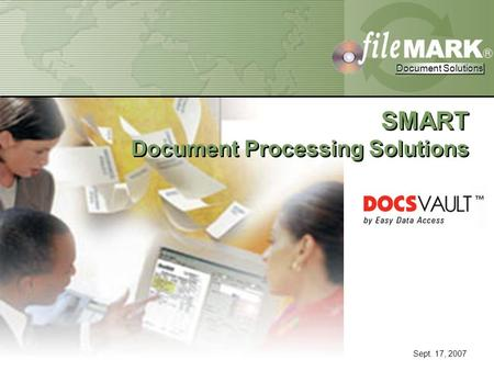 Document Solutions Document Solutions Confidential Property of FileMark Corporation Document Solutions Document Solutions Sept. 17, 2007 SMART Document.