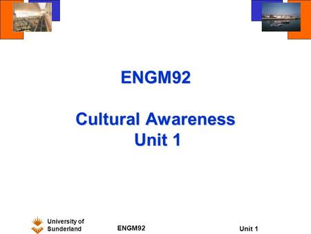 University of Sunderland ENGM92 Unit 1 ENGM92 Cultural Awareness Unit 1.