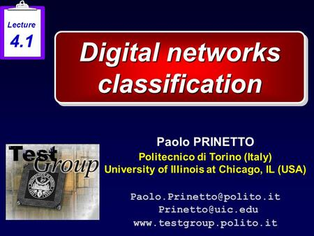 Digital networks classification Paolo PRINETTO Politecnico di Torino (Italy) University of Illinois at Chicago, IL (USA)