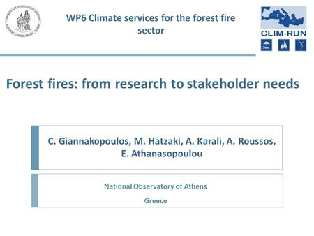 Forest fires: from research to stakeholder needs C. Giannakopoulos, M. Hatzaki, A. Karali, A. Roussos, E. Athanasopoulou WP6 Climate services for the forest.