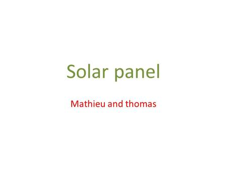 Solar panel Mathieu and thomas. What is a solar panel Solar panel refers either to a photovoltaic module, a solar hot water panel, or to a set of solar.
