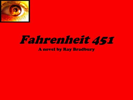 Fahrenheit 451 A novel by Ray Bradbury. Context Published in 1953 Post-World War II era Nazi book burnings of the 1930s were widely published after WWII.