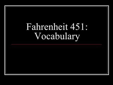 Fahrenheit 451: Vocabulary. Part One: The Hearth and the Salamander.