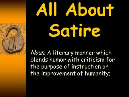 All About Satire Noun. A literary manner which blends humor with criticism for the purpose of instruction or the improvement of humanity;