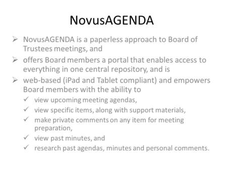 NovusAGENDA  NovusAGENDA is a paperless approach to Board of Trustees meetings, and  offers Board members a portal that enables access to everything.