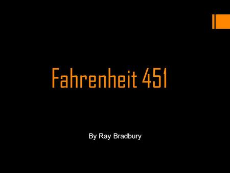 "Fahrenheit 451 By Ray Bradbury. ""A book is a loaded gun in the house next door. Burn it. Take the shot from the weapon. Breach man's mind. Who knows who."