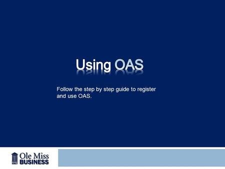 Follow the step by step guide to register and use OAS.