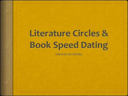 What are literature circles?  Students choose their own reading materials  Small temporary groups are formed, based upon book choice  Different groups.