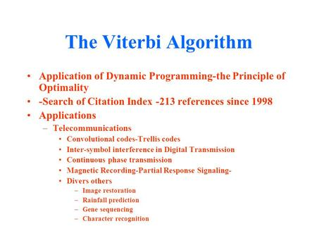 The Viterbi Algorithm Application of Dynamic Programming-the Principle of Optimality -Search of Citation Index -213 references since 1998 Applications.